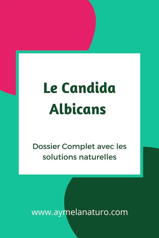 Candida albicans dossier complet solutions naturelles définition test symptômes